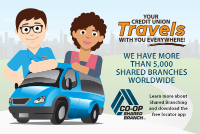 "Cartoon photo of a male and female in a mini van with a city in the background and text stating, ""Your Credit union travels with you everywhere, we have more than 5,000 shared branches worldwide. Learn more about shared branching and download the free locator app."" Co-op shared branch logo"