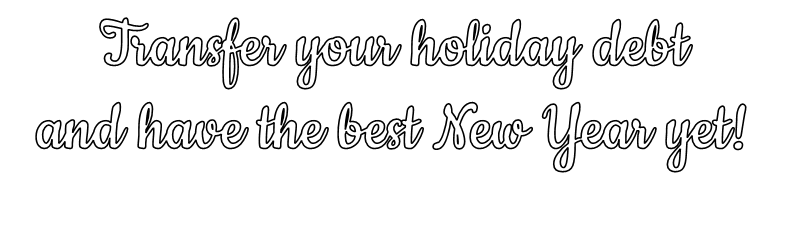 Transfer your holiday debt and have the best new year yet!